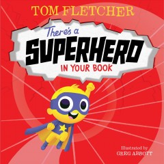There's a superhero in your book /  written by Tom Fletcher ; illustrated by Greg Abbott. - written by Tom Fletcher ; illustrated by Greg Abbott.