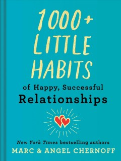 1000+ little habits of happy, successful relationships /  by Marc Chernoff and Angel Chernoff.