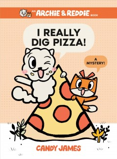 I really dig pizza! : a mystery! / pictures and words by Candy James. - pictures and words by Candy James.