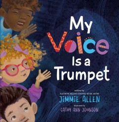 My voice is a trumpet /  written by platinum-selling country music artist Jimmie Allen ; illustrated by Cathy Ann Johnson. - written by platinum-selling country music artist Jimmie Allen ; illustrated by Cathy Ann Johnson.