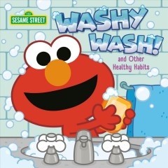 Washy wash! and other healthy habits /  written by Cat Reynolds ; illustrated by Sesame Workshop and Paul Roberts ; designed by Paul Roberts. - written by Cat Reynolds ; illustrated by Sesame Workshop and Paul Roberts ; designed by Paul Roberts.