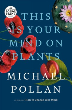 This is your mind on plants /  Michael Pollan. - Michael Pollan.