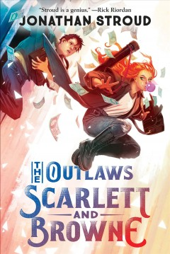 The outlaws Scarlett and Browne /  Jonathan Stroud. - Jonathan Stroud.