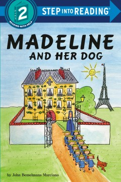 Madeline and her dog /  John Bemelmans Marciano ; illustrated by JT Morrow ; based on the art of John Bemelmans Marciano. - John Bemelmans Marciano ; illustrated by JT Morrow ; based on the art of John Bemelmans Marciano.