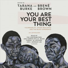 You are your best thing : vulnerability, shame resilience, and the black experience / edited by Tarana Burke and Brené Brown. - edited by Tarana Burke and Brené Brown.