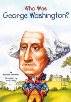 Who was George Washington? /  by Roberta Edwards ; illustrated by True Kelley.