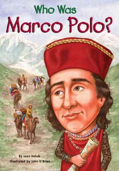 Who was Marco Polo? /  by Joan Holub ; illustrated by John O'Brien.