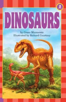 Dinosaurs /  by Grace Maccarone ; illustrated by Richard Courtney. - by Grace Maccarone ; illustrated by Richard Courtney.