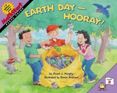 Earth Day-hooray! /  by Stuart J. Murphy ; illustrated by Renée Andriani. - by Stuart J. Murphy ; illustrated by Renée Andriani.