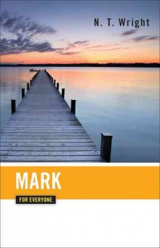 Mark for everyone /  N.T. Wright. - N.T. Wright.