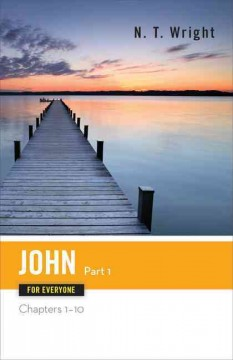 John for everyone. chapters 1-10 / Tom Wright. - Tom Wright.