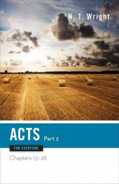 Acts for everyone. chapters 13-28 / N.T. Wright. - N.T. Wright.