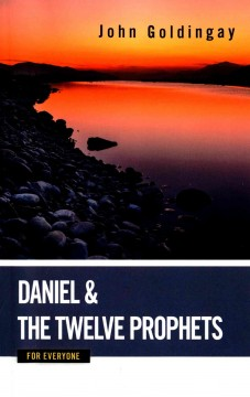 Daniel and the twelve prophets for everyone /  John Goldingay. - John Goldingay.