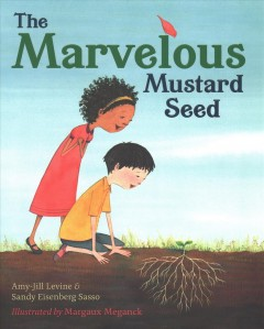 The marvelous mustard seed /  Amy-Jill Levine and Sandy Eisenberg Sasso ; illustrations by Margaux Meganck. - Amy-Jill Levine and Sandy Eisenberg Sasso ; illustrations by Margaux Meganck.