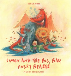 Simon and the big, bad, angry beasts : a book about anger / Ian De Haes.