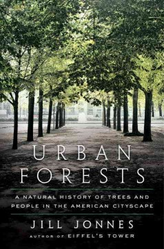 Urban forests : a natural history of trees and people in the American cityscape / Jill Jonnes. - Jill Jonnes.