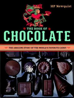 The book of chocolate : the amazing story of the world's favorite candy / HP Newquist. - HP Newquist.