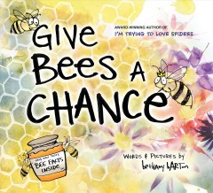 Give bees a chance /  words & pictures by Bethany Barton. - words & pictures by Bethany Barton.