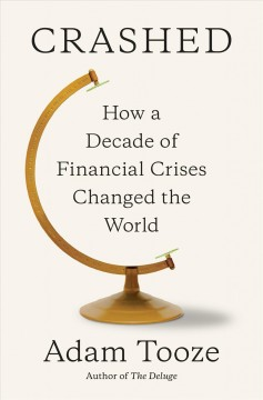 Crashed : how a decade of financial crises changed the world / Adam Tooze. - Adam Tooze.