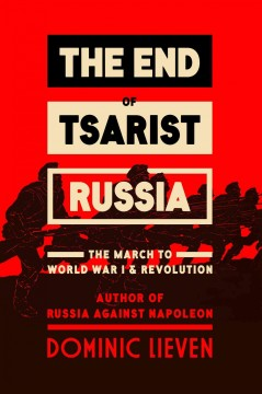 The end of Tsarist Russia : the march to World War I and revolution / Dominic  Lieven. - Dominic  Lieven.