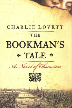 The bookman's tale : a novel of obsession / Charlie Lovett.