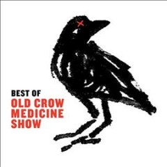 Best of Old Crow Medicine Show.