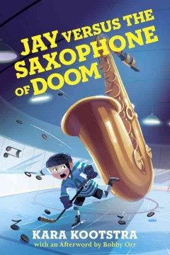 Jay versus the saxophone of doom /  Kara Kootstra ; illustrated by Kim Smith. - Kara Kootstra ; illustrated by Kim Smith.