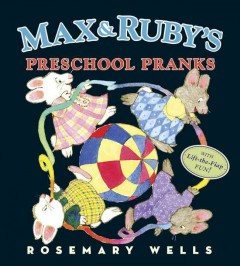 Max and Ruby's preschool pranks /  Rosemary Wells. - Rosemary Wells.