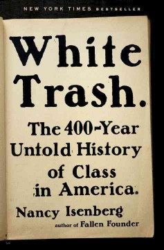 White trash : the 400-year untold history of class in America / Nancy Isenberg.