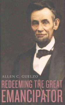 Redeeming the great emancipator /  Allen C. Guelzo.