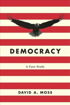 Democracy : a case study / David A. Moss. - David A. Moss.