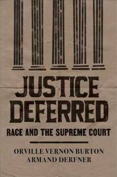 Justice deferred : race and the Supreme Court / Orville Vernon Burton and Armand Derfner. - Orville Vernon Burton and Armand Derfner.