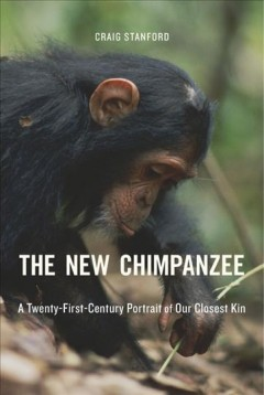 The new chimpanzee : a twenty-first-century portrait of our closest kin / Craig Stanford. - Craig Stanford.
