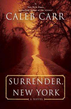 Surrender, New York : a novel / Caleb Carr. - Caleb Carr.