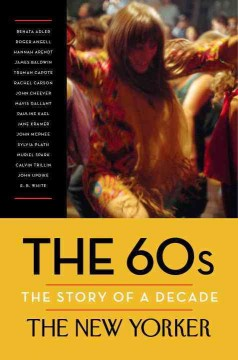 The 60s : the story of a decade / The New Yorker ; edited by Henry Finder ; introduction by David Remnick. - The New Yorker ; edited by Henry Finder ; introduction by David Remnick.