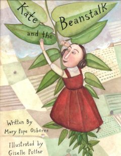 Kate and the beanstalk /  written by Mary Pope Osborne ; illustrated by Giselle Potter. - written by Mary Pope Osborne ; illustrated by Giselle Potter.