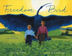 Freedom bird /  written by Jerdine Nolen ; illustrated by James Ransome. - written by Jerdine Nolen ; illustrated by James Ransome.
