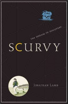 Scurvy : the disease of discovery / Jonathan Lamb ; with a coda written by James May and Fiona Harrison. - Jonathan Lamb ; with a coda written by James May and Fiona Harrison.