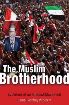 The Muslim Brotherhood : evolution of an Islamist movement / Carrie Rosefsky Wickham ; with a new afterword by the author.