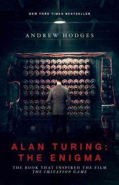 Alan Turing : the enigma : the book that inspired the film The Imitation Game / Andrew Hodges ; [with a foreword by Douglas Hofstadter and a new preface by the author]. - Andrew Hodges ; [with a foreword by Douglas Hofstadter and a new preface by the author].