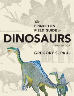 The Princeton field guide to dinosaurs /  Gregory S. Paul.
