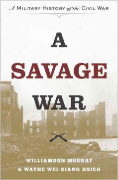 A savage war : a military history of the Civil War / Williamson Murray and Wayne Wei-siang Hsieh. - Williamson Murray and Wayne Wei-siang Hsieh.