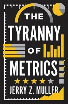 The tyranny of metrics /  Jerry Z. Muller. - Jerry Z. Muller.