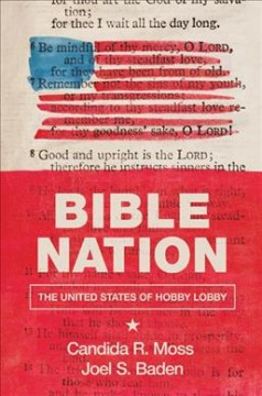 Bible nation : the United States of Hobby Lobby / Candida R. Moss and Joel S. Baden. - Candida R. Moss and Joel S. Baden.