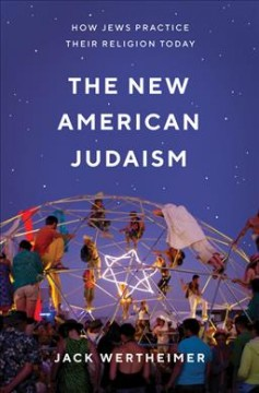 The new American Judaism : how Jews practice their religion today / Jack Wertheimer.