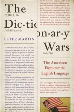 The dictionary wars : the American fight over the English language / Peter Martin. - Peter Martin.