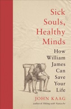 Sick souls, healthy minds : how William James can save your life / John Kaag. - John Kaag.
