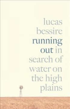 Running out : in search of water on the High Plains / Lucas Bessire.