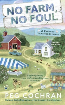 No farm, no foul : a farmer's daughter mystery / Peg Cochran. - Peg Cochran.