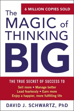 The Magic of Thinking Big /  David J. Schwartz.
